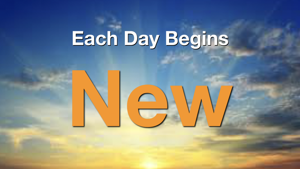 Each Day Begins New