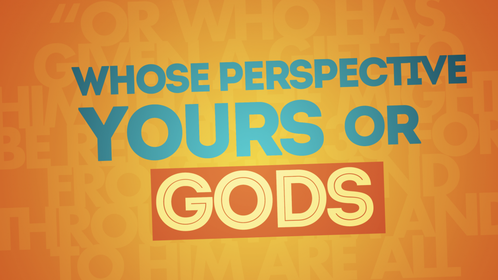 Whose Perspective Yours or God\'s?