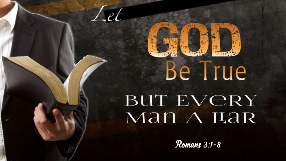 Let God Be True and Every Man a Liar - Part 2