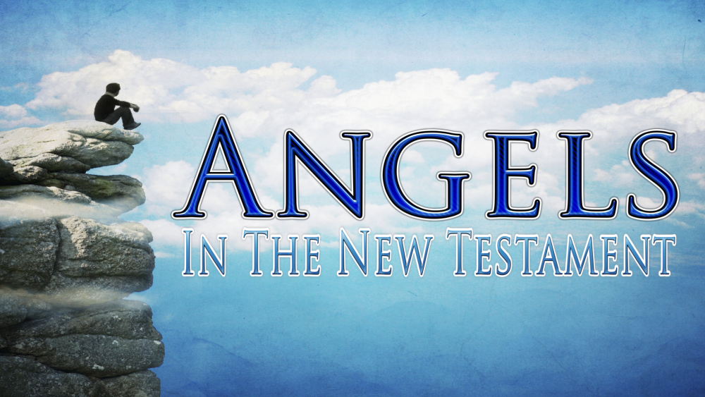 Angels_#9_Angels_In_The_New_Testament