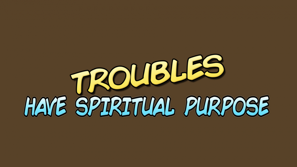 Troubles Have Spiritual Purpose