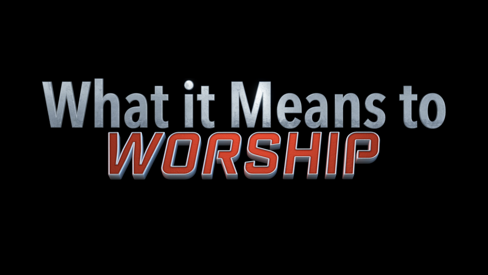 What It Means to Worship