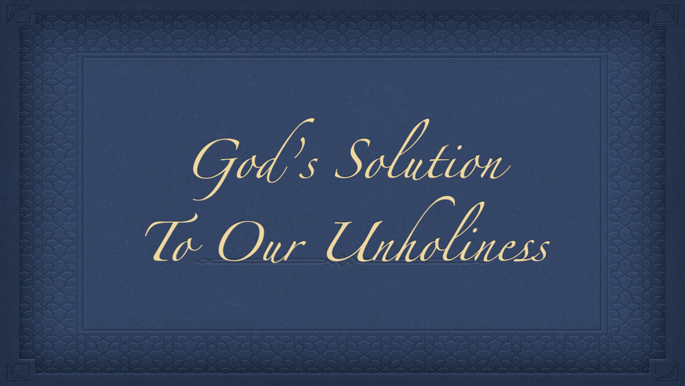 God's Solution to Our Unholiness Image