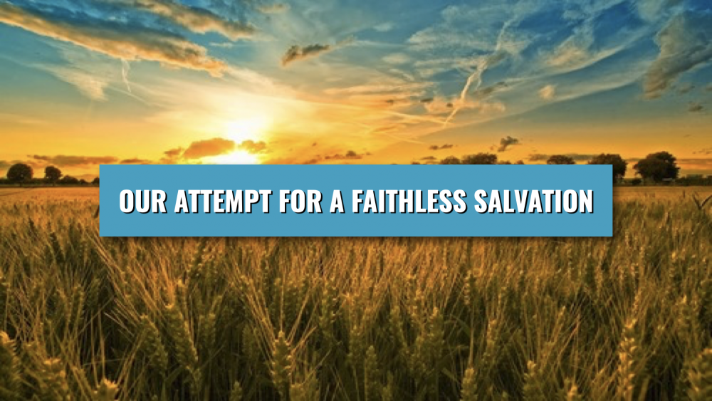 Our Attempt For A Faithless Salvation Image