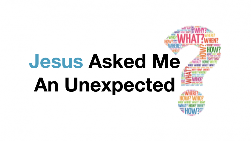 Jesus Asked Me An Unexpected Question