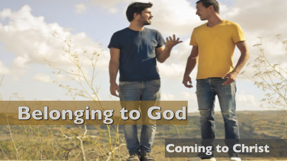 Coming to Christ - Part 1 - Belonging to God