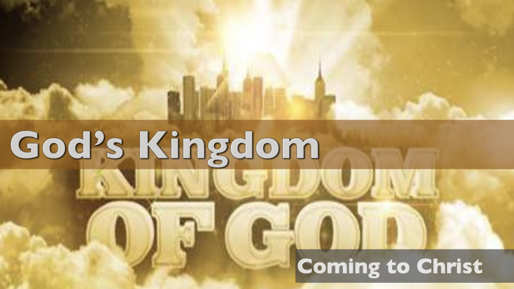 Coming to Christ - Part 3 - God\'s Kingdom